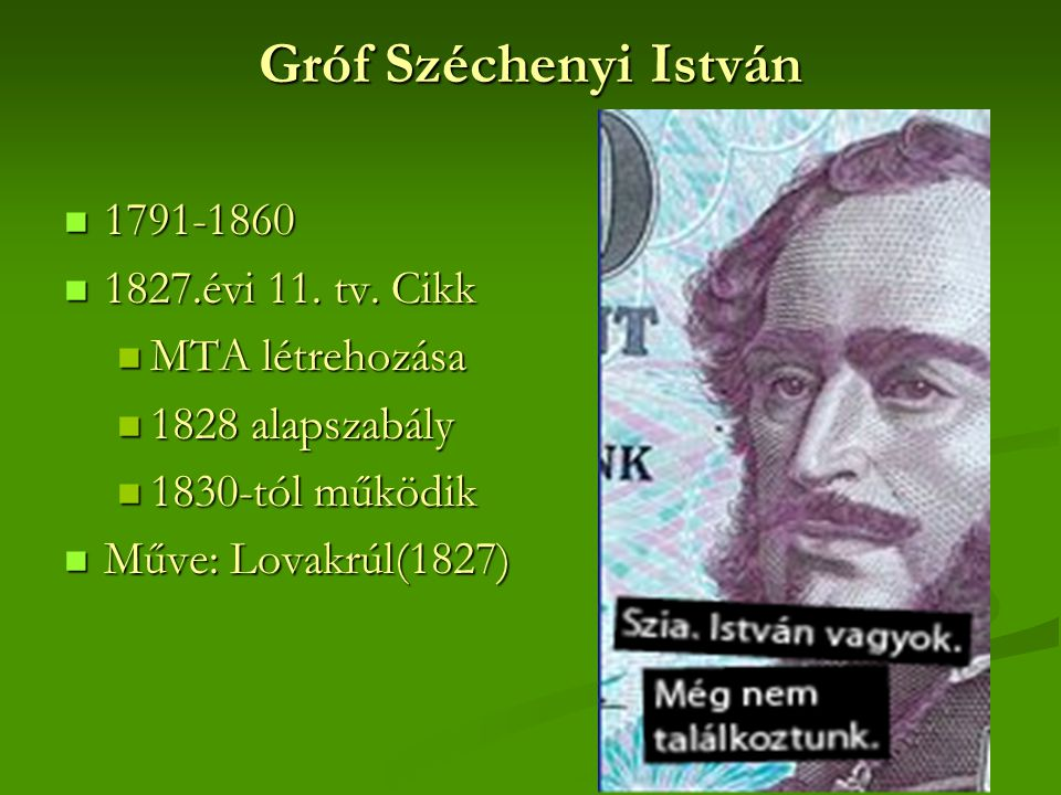 Gróf Széchenyi István 1791-1860 1827.évi 11. tv. Cikk MTA létrehozása