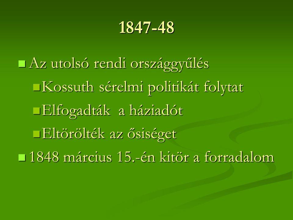 1847-48 Az utolsó rendi országgyűlés Kossuth sérelmi politikát folytat
