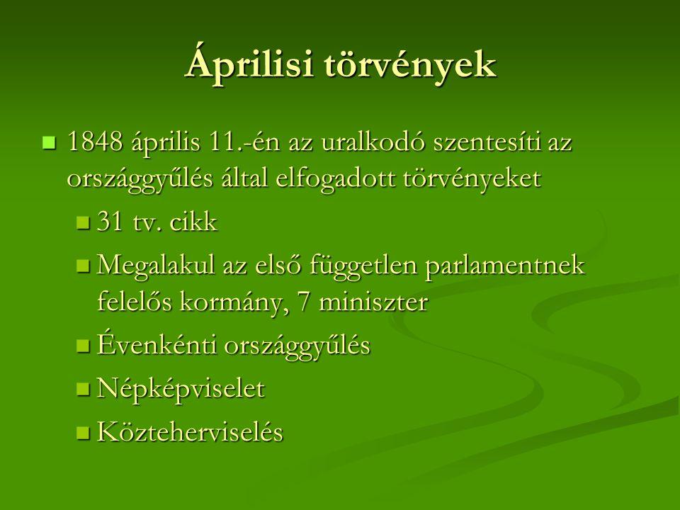 Áprilisi törvények 1848 április 11.-én az uralkodó szentesíti az országgyűlés által elfogadott törvényeket.