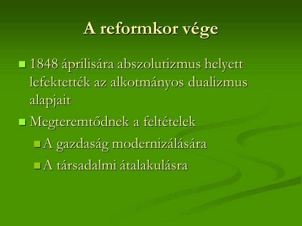 A reformkor vége 1848 áprilisára abszolutizmus helyett lefektették az alkotmányos dualizmus alapjait.