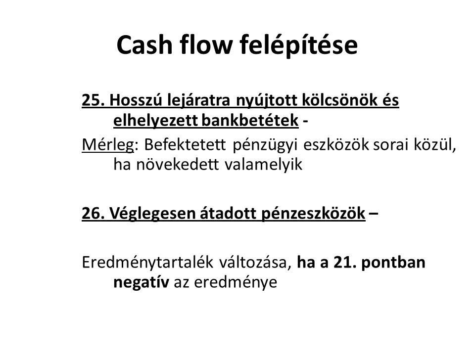 Cash flow felépítése 25. Hosszú lejáratra nyújtott kölcsönök és elhelyezett bankbetétek -