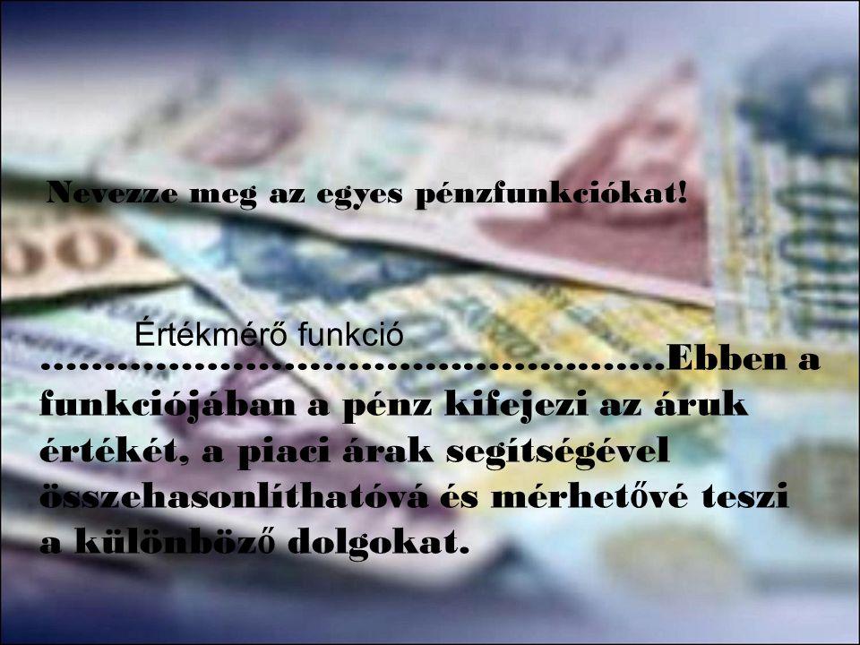 Nevezze meg az egyes pénzfunkciókat!