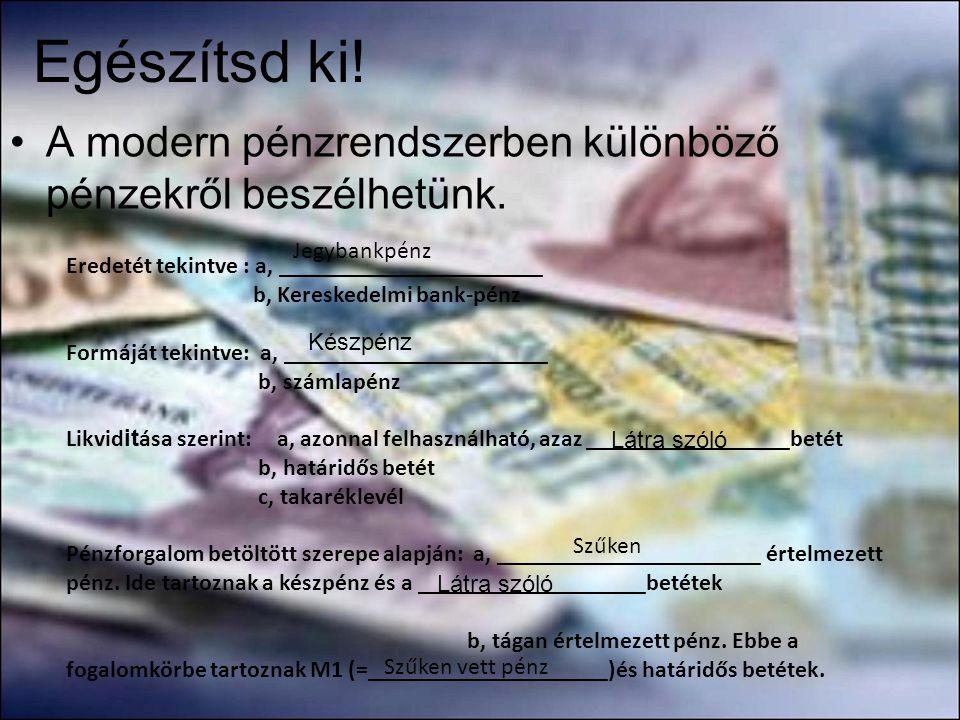 Egészítsd ki! A modern pénzrendszerben különböző pénzekről beszélhetünk. Jegybankpénz. Eredetét tekintve : a, ______________________.