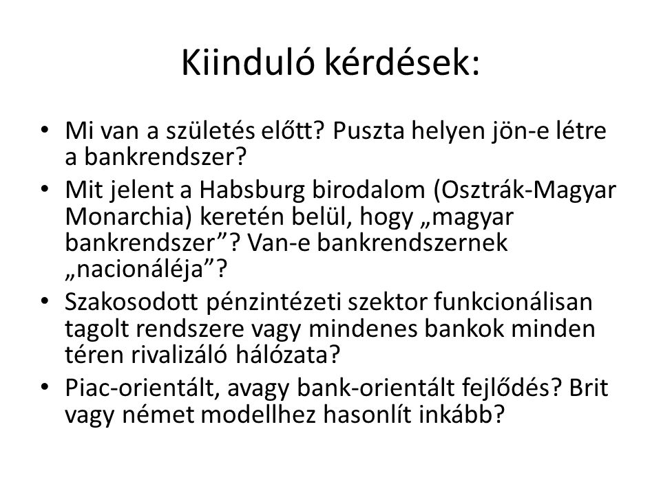 Kiinduló kérdések: Mi van a születés előtt Puszta helyen jön-e létre a bankrendszer