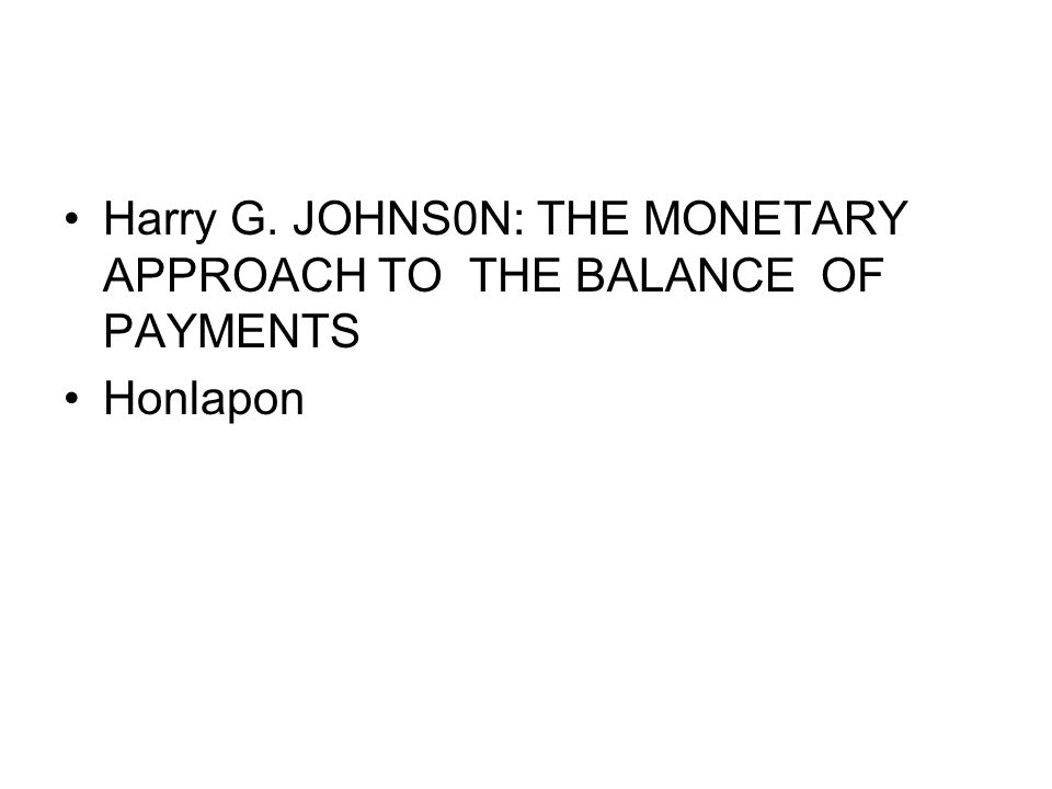 Harry G. JOHNS0N: THE MONETARY APPROACH TO THE BALANCE OF PAYMENTS