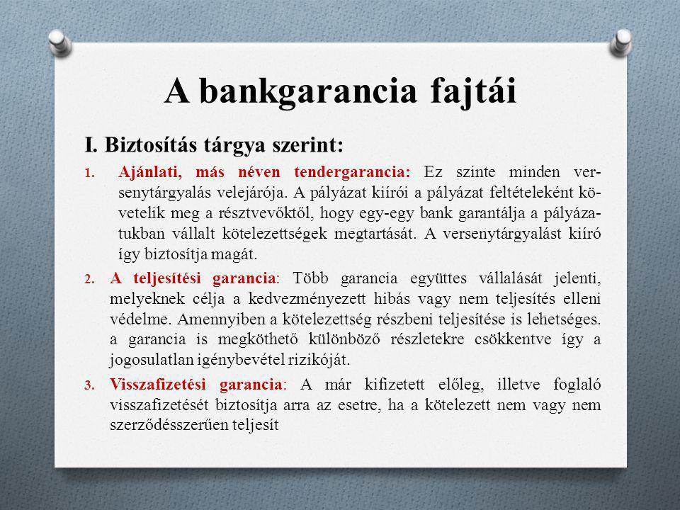 A bankgarancia fajtái I. Biztosítás tárgya szerint: