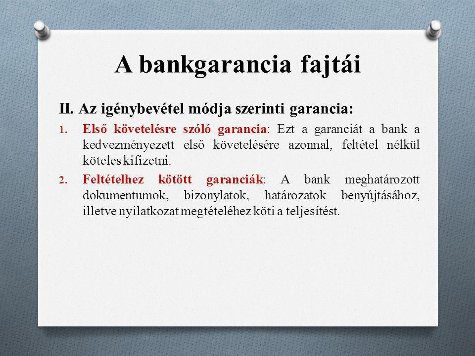 A bankgarancia fajtái II. Az igénybevétel módja szerinti garancia: