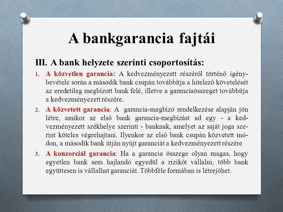 A bankgarancia fajtái III. A bank helyzete szerinti csoportosítás: