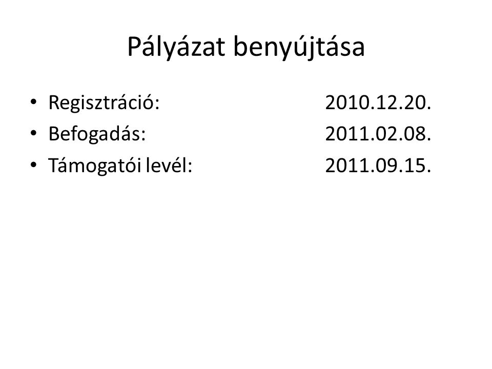 Pályázat benyújtása Regisztráció: 2010.12.20. Befogadás: 2011.02.08.