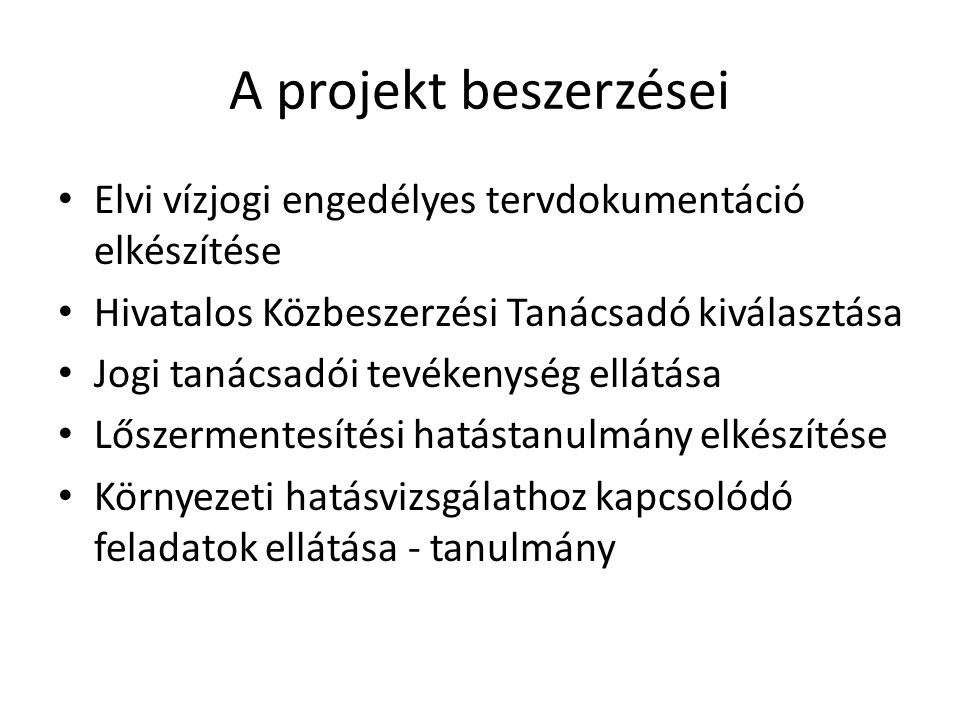 A projekt beszerzései Elvi vízjogi engedélyes tervdokumentáció elkészítése. Hivatalos Közbeszerzési Tanácsadó kiválasztása.