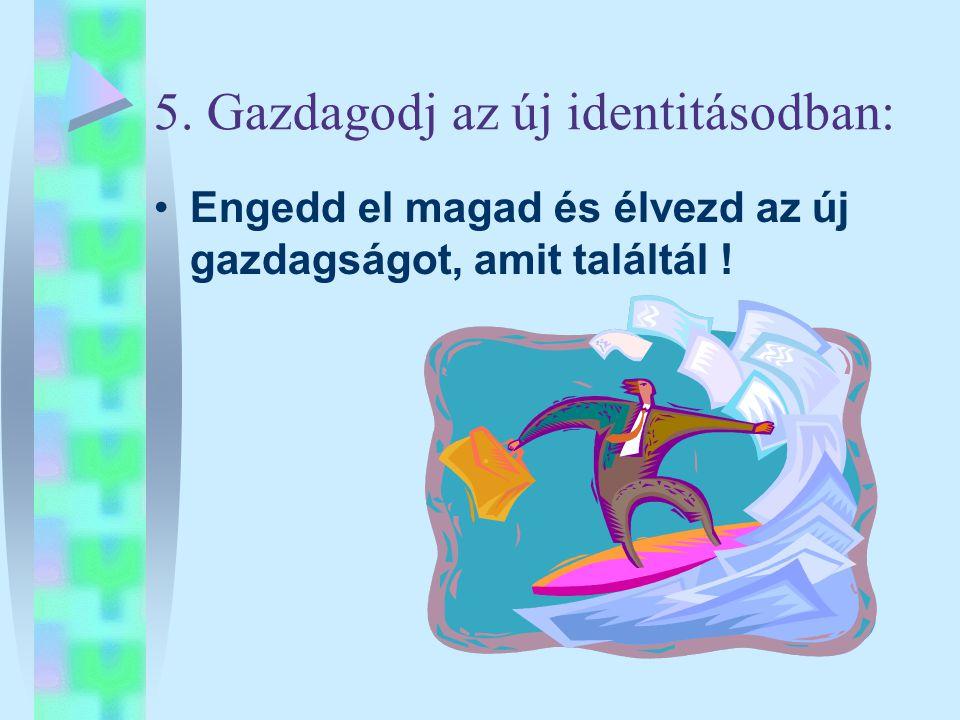 5. Gazdagodj az új identitásodban: