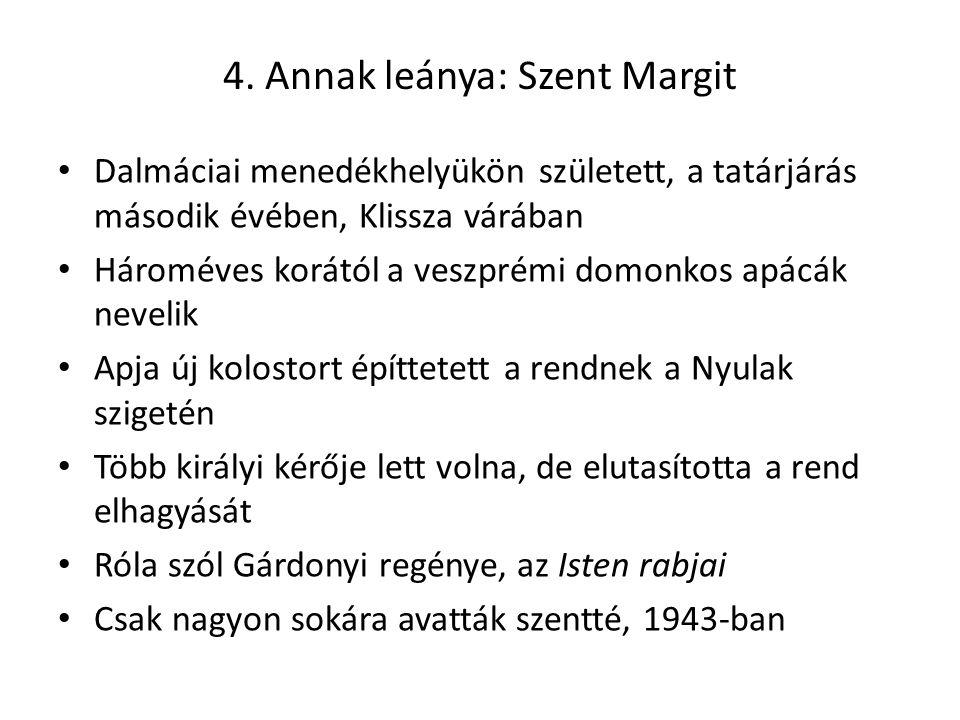 4. Annak leánya: Szent Margit