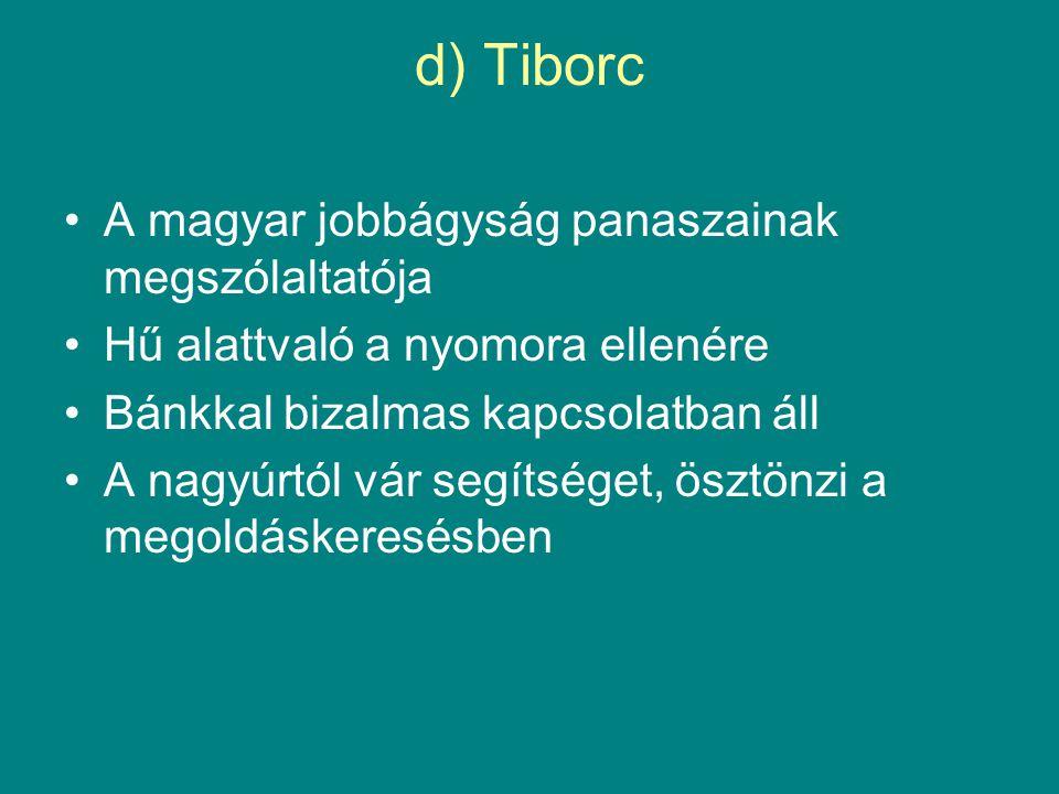 d) Tiborc A magyar jobbágyság panaszainak megszólaltatója