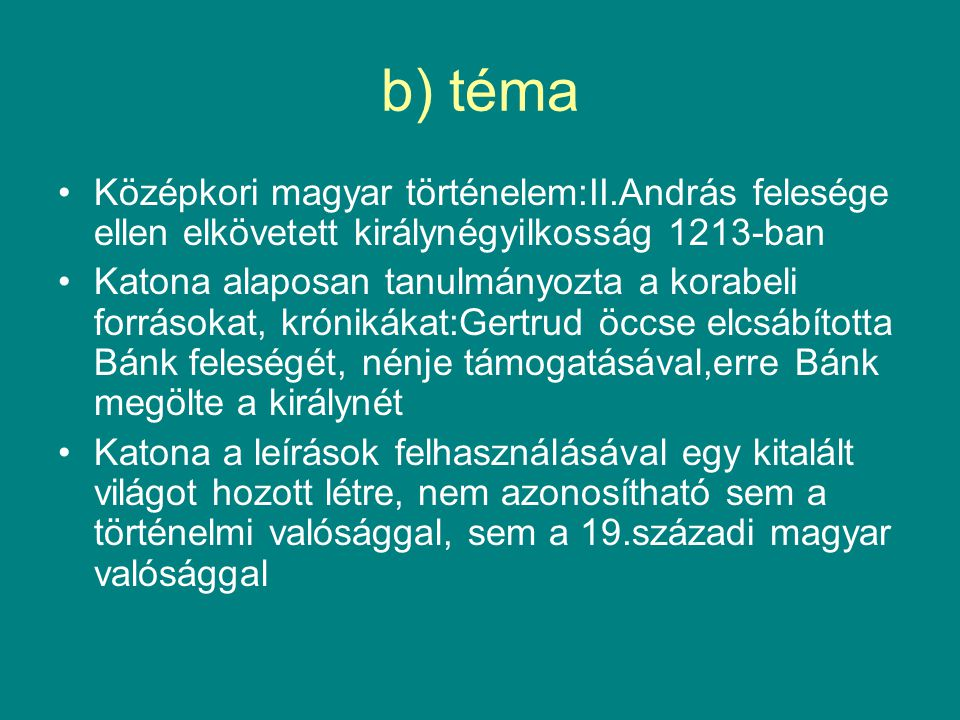 b) téma Középkori magyar történelem:II.András felesége ellen elkövetett királynégyilkosság 1213-ban.