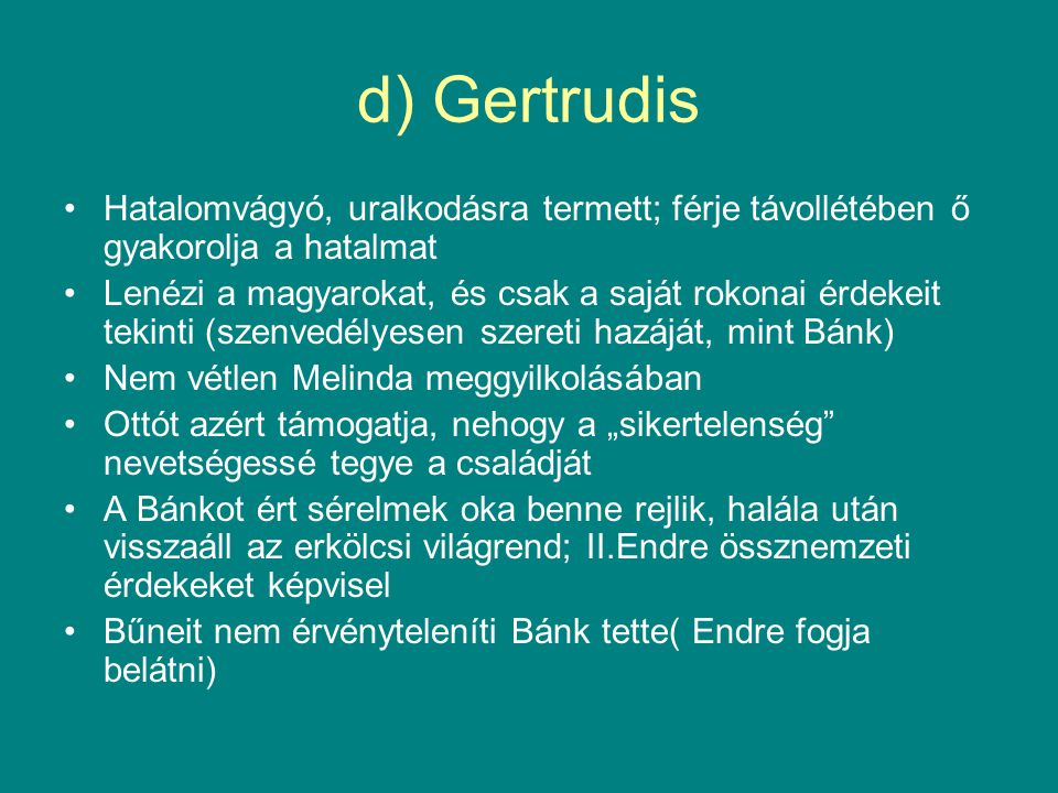 d) Gertrudis Hatalomvágyó, uralkodásra termett; férje távollétében ő gyakorolja a hatalmat.