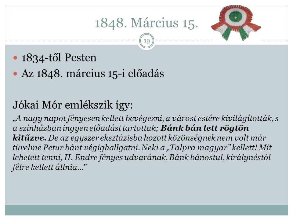 1848. Március 15. 1834-től Pesten Az 1848. március 15-i előadás