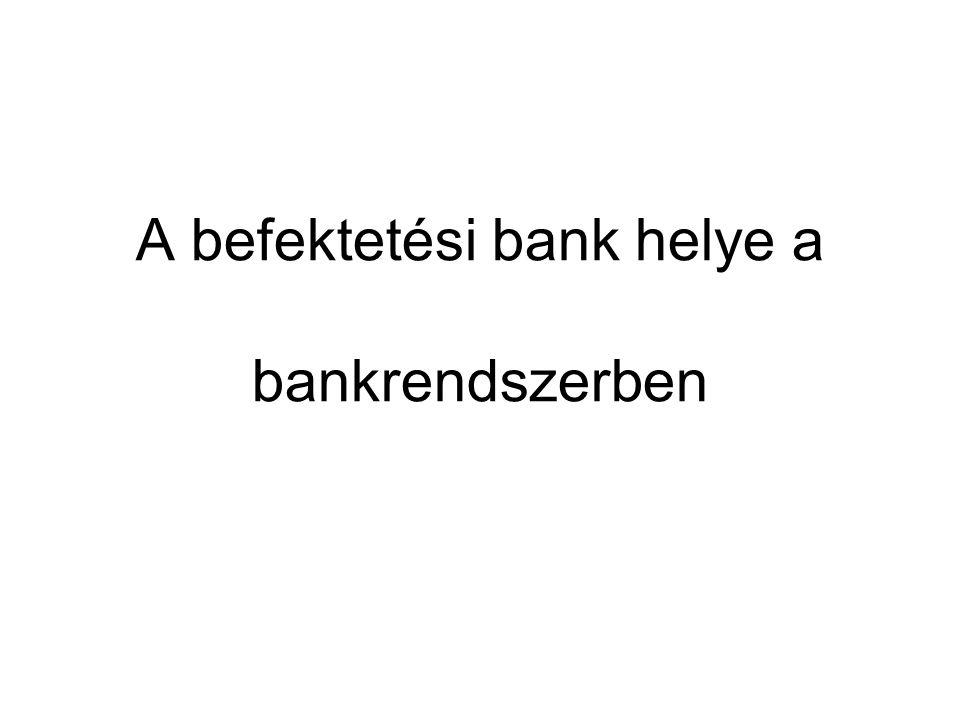 A befektetési bank helye a bankrendszerben