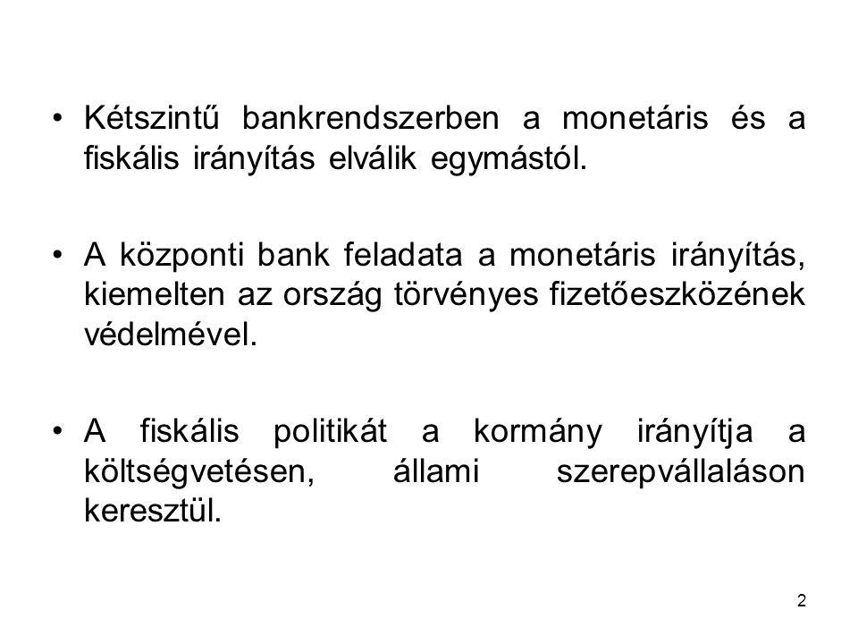 Kétszintű bankrendszerben a monetáris és a fiskális irányítás elválik egymástól.