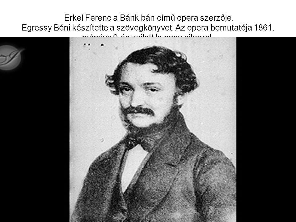 Erkel Ferenc a Bánk bán című opera szerzője