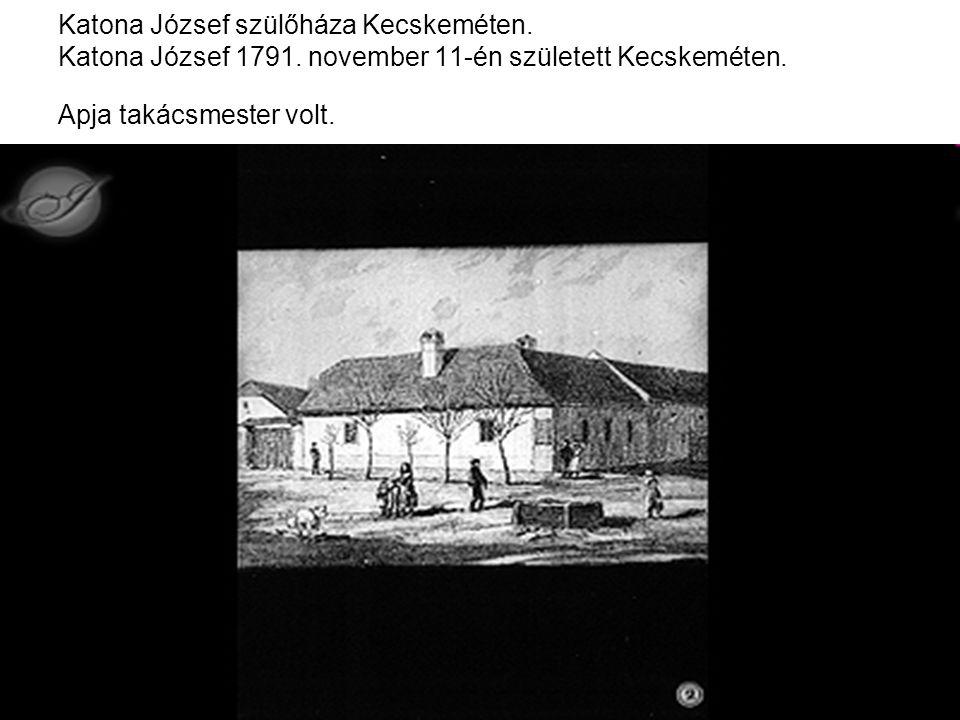 Katona József szülőháza Kecskeméten. Katona József 1791