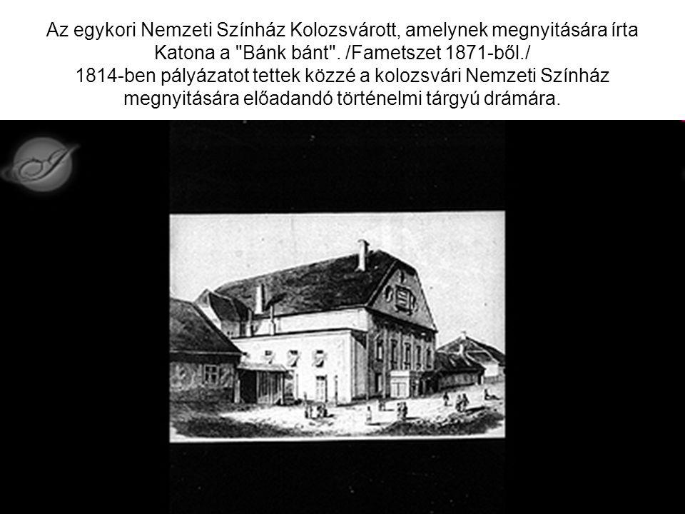 Az egykori Nemzeti Színház Kolozsvárott, amelynek megnyitására írta Katona a Bánk bánt .