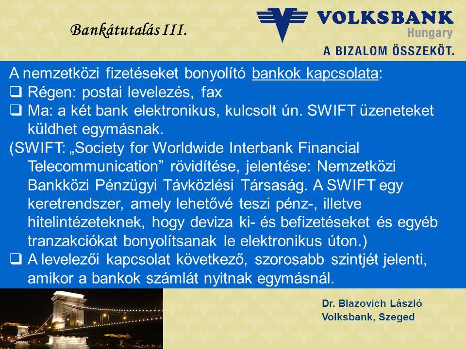 Bankátutalás III. A nemzetközi fizetéseket bonyolító bankok kapcsolata: Régen: postai levelezés, fax.