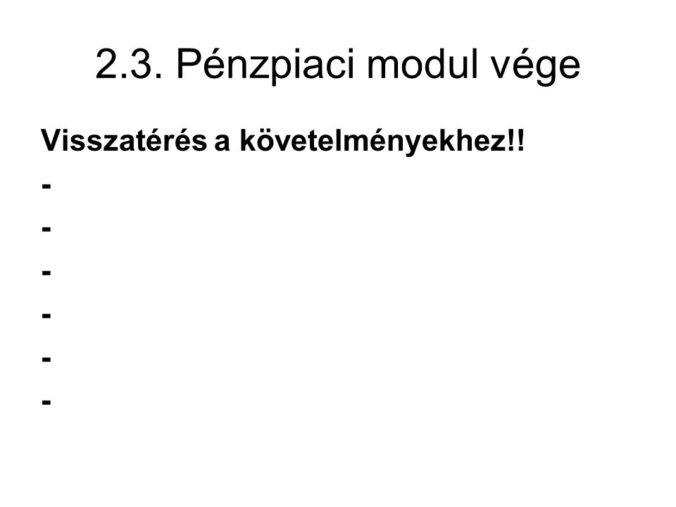 2.3. Pénzpiaci modul vége Visszatérés a követelményekhez!! -