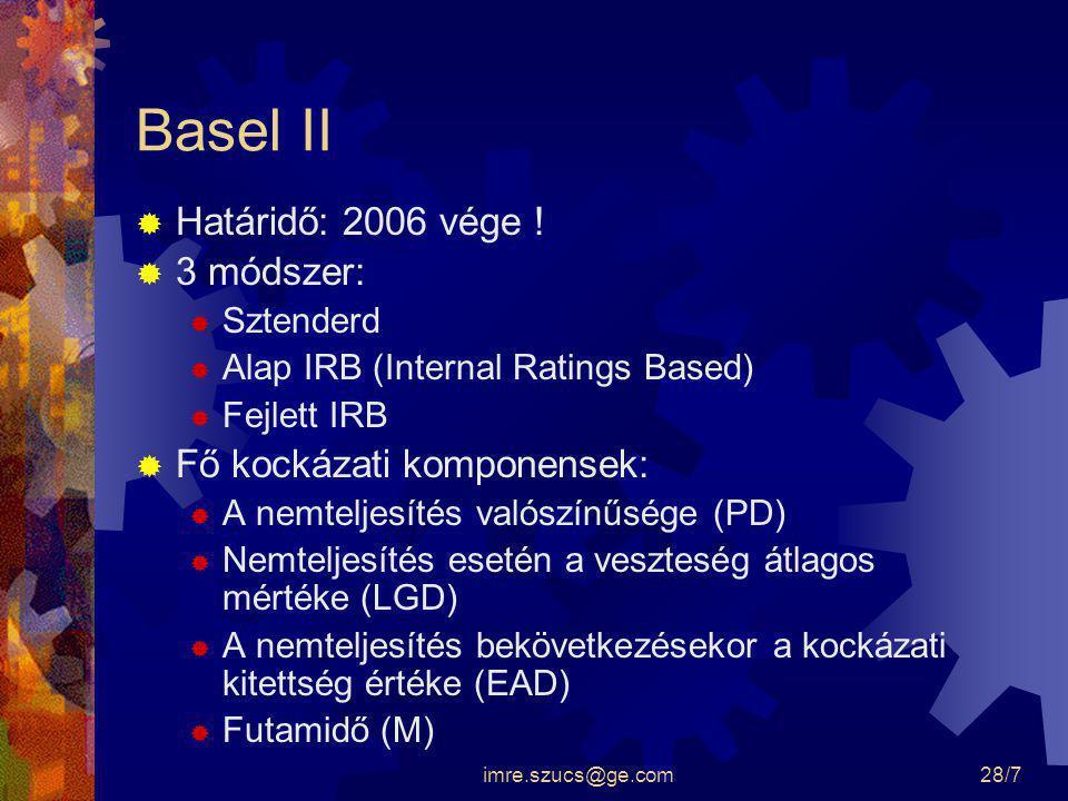Basel II Határidő: 2006 vége ! 3 módszer: Fő kockázati komponensek: