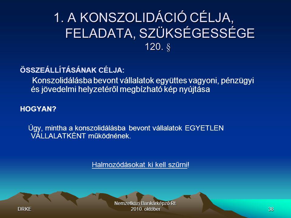 1. A KONSZOLIDÁCIÓ CÉLJA, FELADATA, SZÜKSÉGESSÉGE 120. §