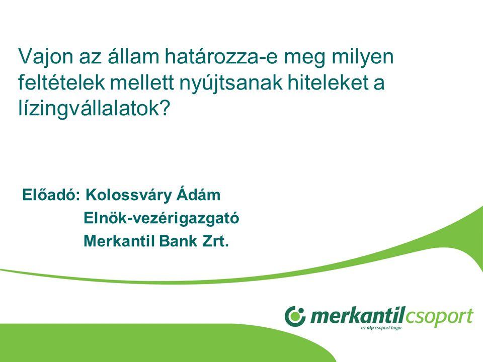 Előadó: Kolossváry Ádám Elnök-vezérigazgató Merkantil Bank Zrt.