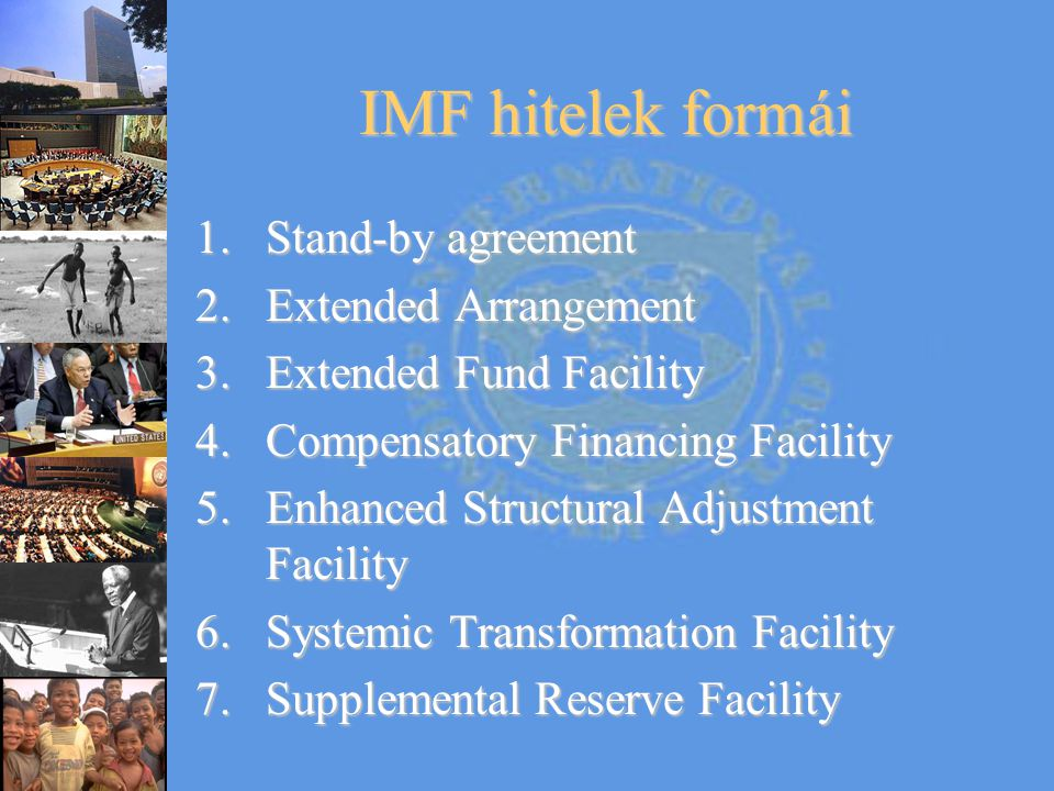 IMF hitelek formái Stand-by agreement Extended Arrangement