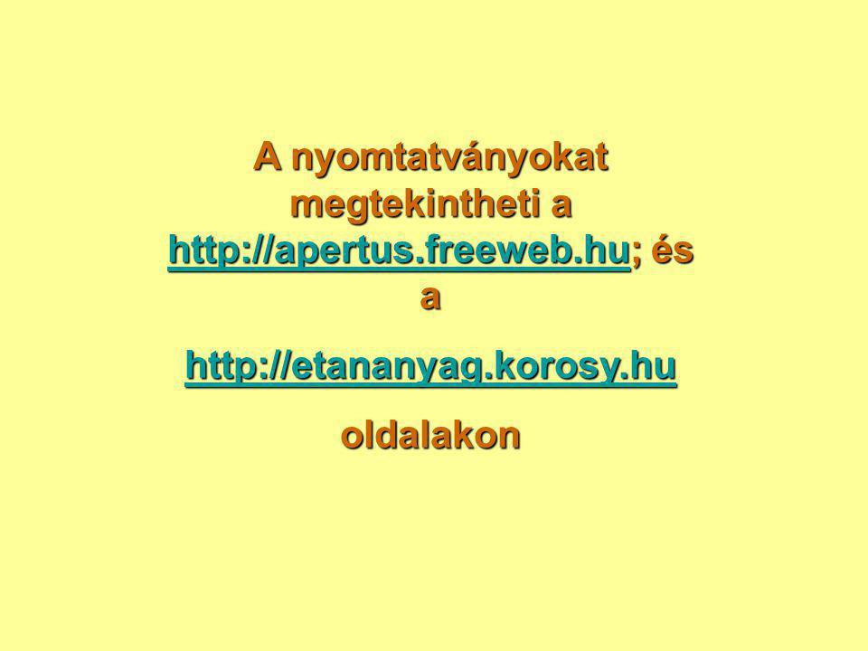 A nyomtatványokat megtekintheti a http://apertus.freeweb.hu; és a