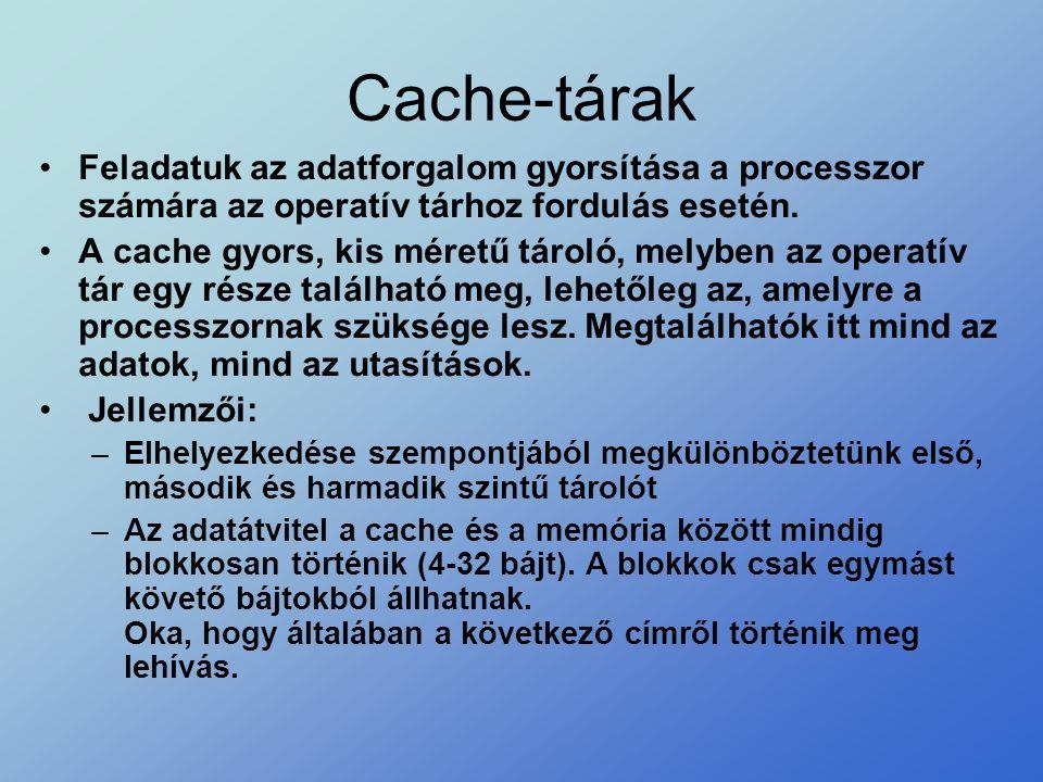 Cache-tárak Feladatuk az adatforgalom gyorsítása a processzor számára az operatív tárhoz fordulás esetén.