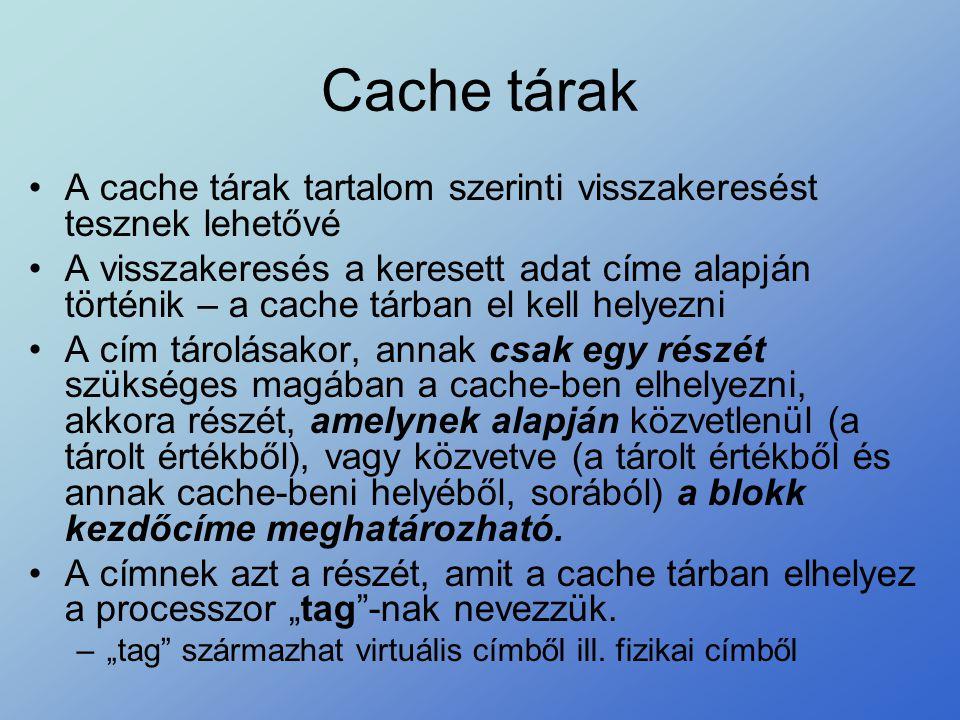 Cache tárak A cache tárak tartalom szerinti visszakeresést tesznek lehetővé.