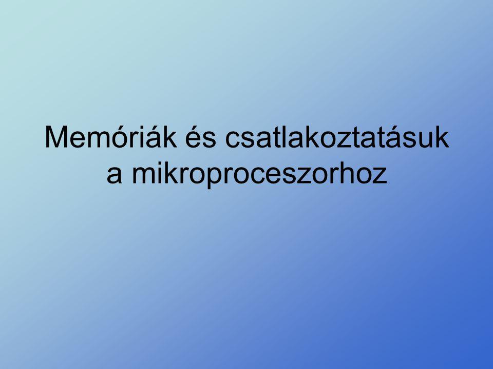 Memóriák és csatlakoztatásuk a mikroproceszorhoz