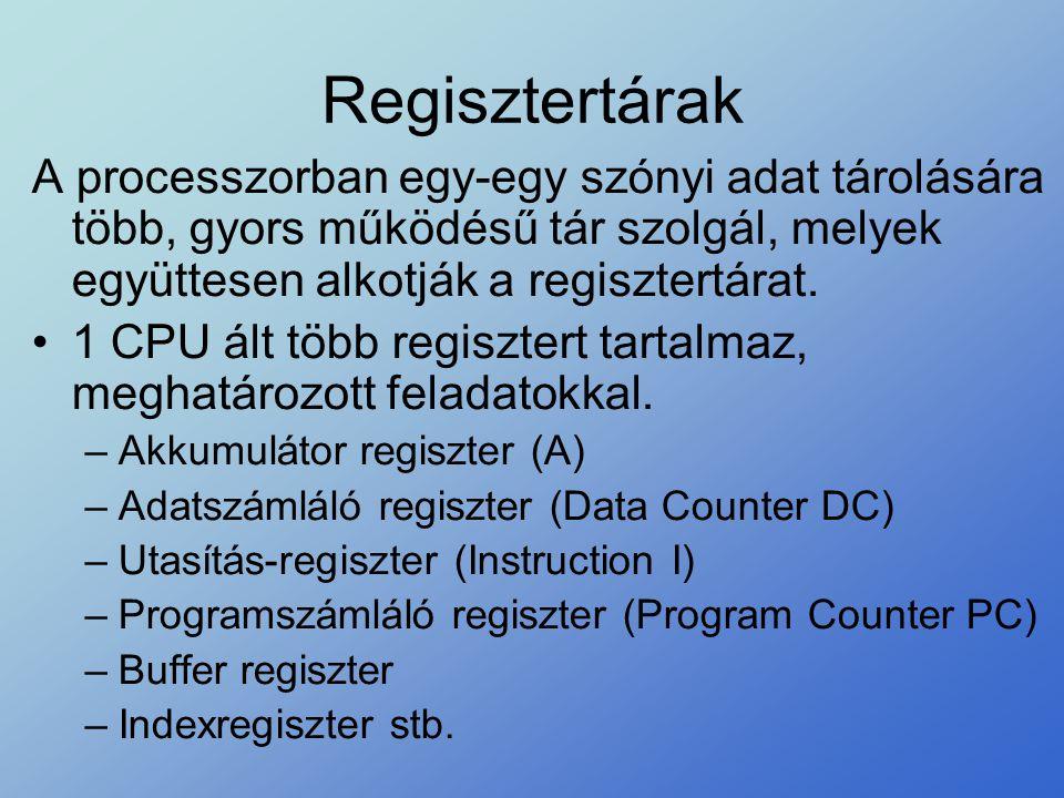 Regisztertárak A processzorban egy-egy szónyi adat tárolására több, gyors működésű tár szolgál, melyek együttesen alkotják a regisztertárat.