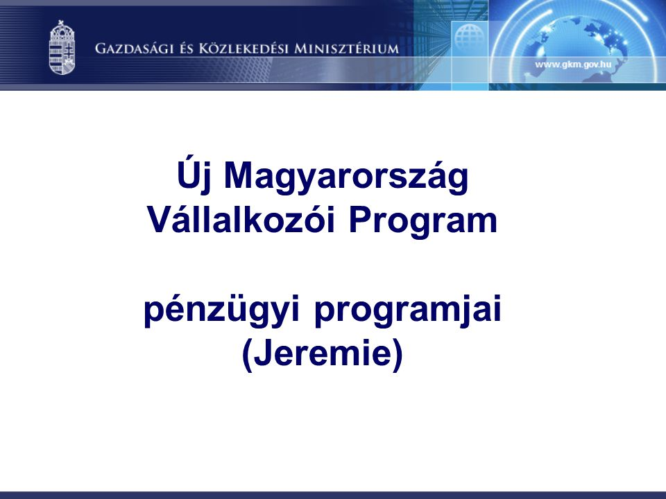 Új Magyarország Vállalkozói Program pénzügyi programjai (Jeremie)