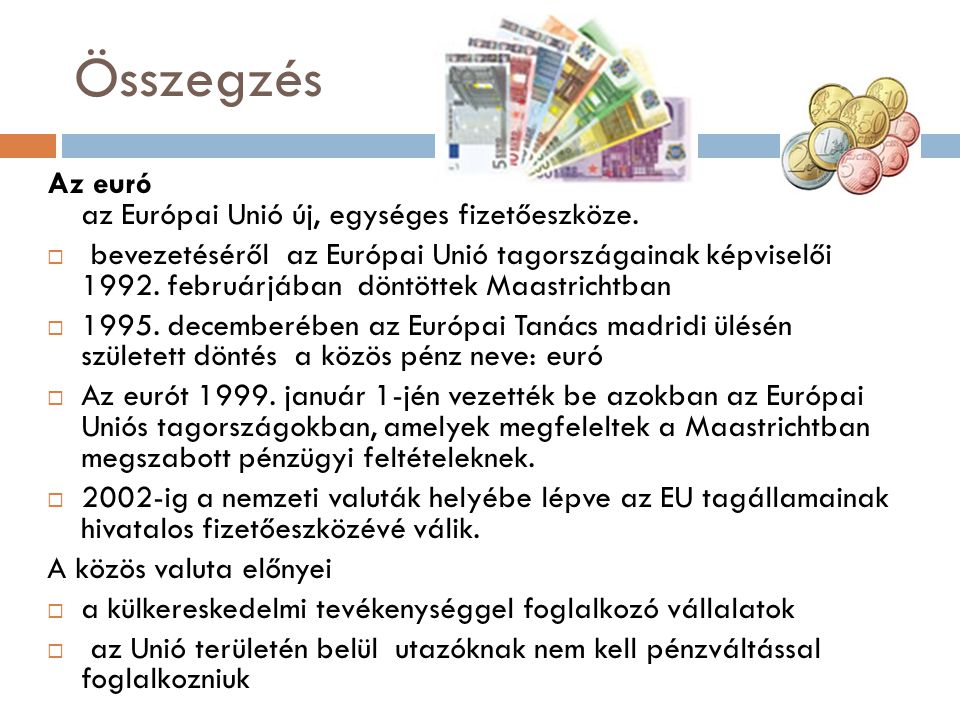 Összegzés Az euró az Európai Unió új, egységes fizetőeszköze.