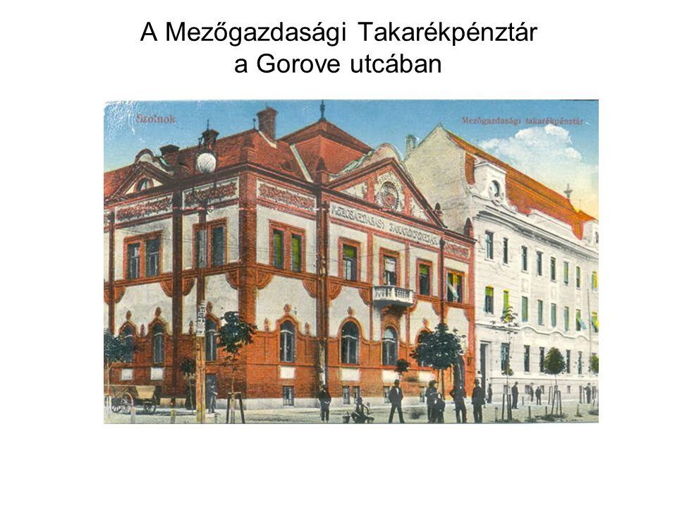 A Mezőgazdasági Takarékpénztár a Gorove utcában