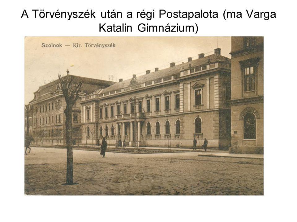 A Törvényszék után a régi Postapalota (ma Varga Katalin Gimnázium)