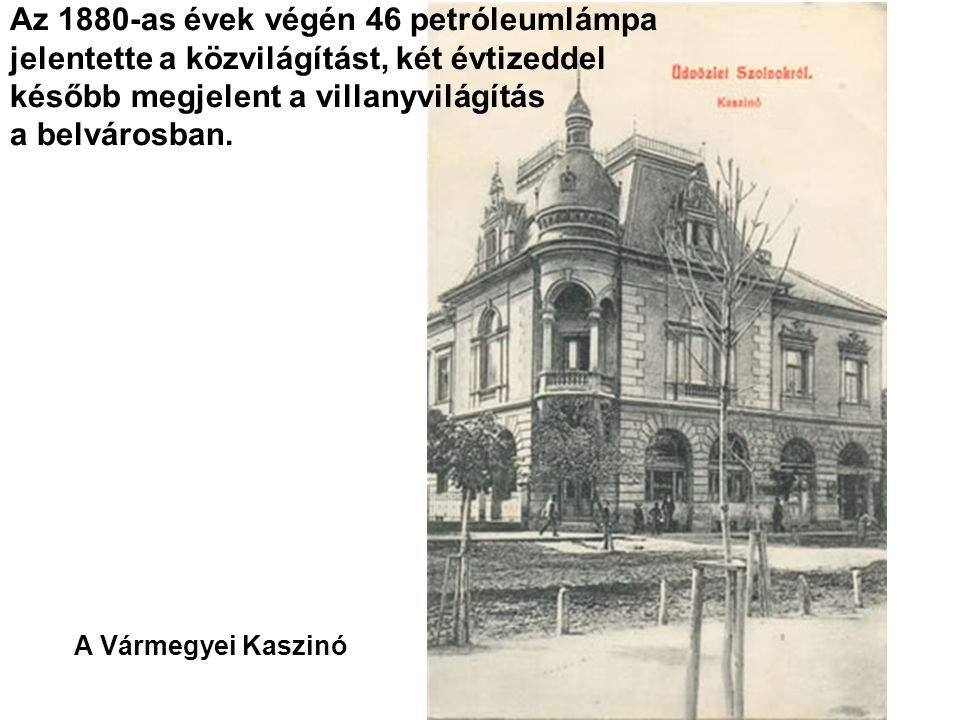 Az 1880-as évek végén 46 petróleumlámpa jelentette a közvilágítást, két évtizeddel később megjelent a villanyvilágítás a belvárosban.