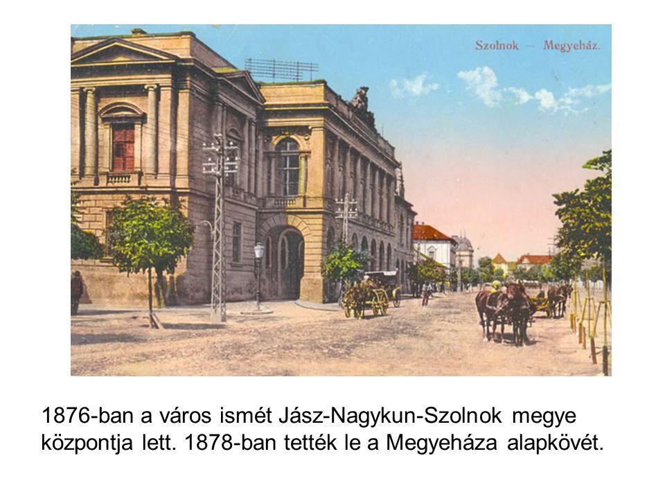 1876-ban a város ismét Jász-Nagykun-Szolnok megye