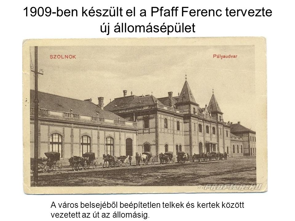 1909-ben készült el a Pfaff Ferenc tervezte új állomásépület
