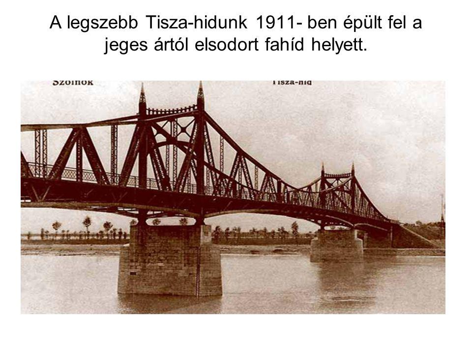 A legszebb Tisza-hidunk 1911- ben épült fel a jeges ártól elsodort fahíd helyett.