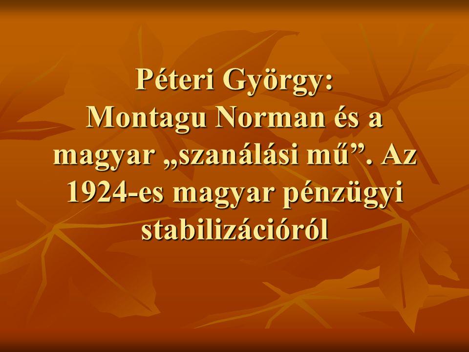 """Péteri György: Montagu Norman és a magyar """"szanálási mű"""