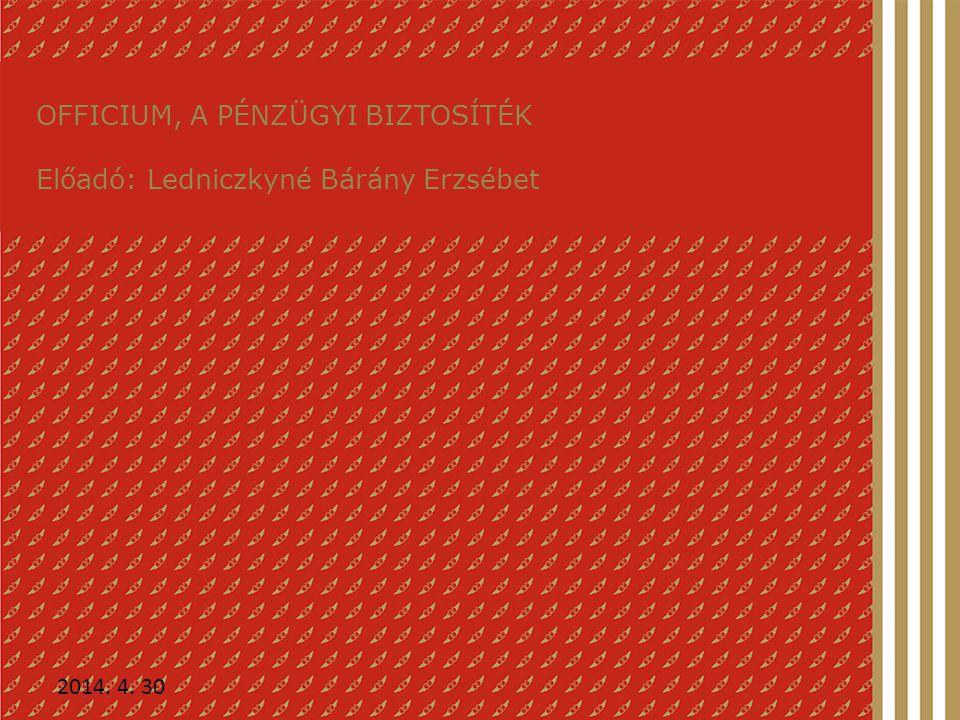 OFFICIUM, A PÉNZÜGYI BIZTOSÍTÉK Előadó: Ledniczkyné Bárány Erzsébet