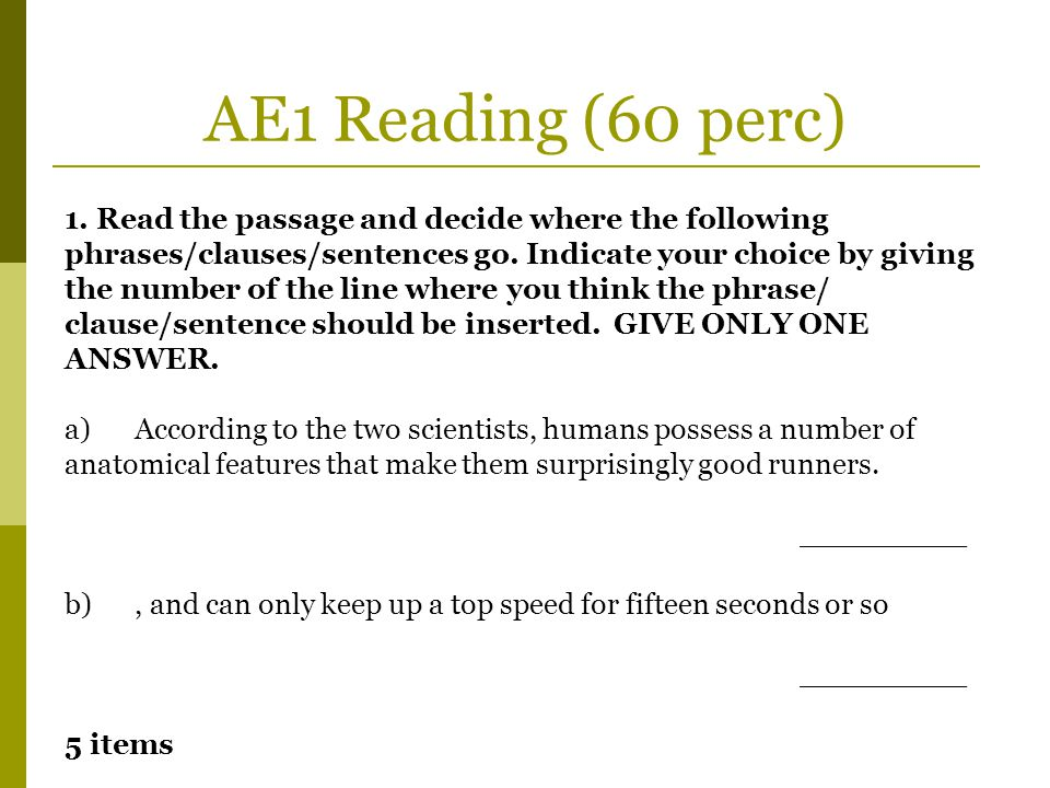 AE1 Reading (60 perc) 1. Read the passage and decide where the following. phrases/clauses/sentences go. Indicate your choice by giving.
