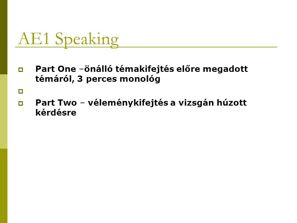 AE1 Speaking Part One –önálló témakifejtés előre megadott témáról, 3 perces monológ.