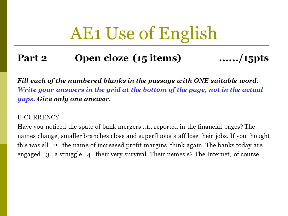 AE1 Use of English Part 2 Open cloze (15 items) ....../15pts