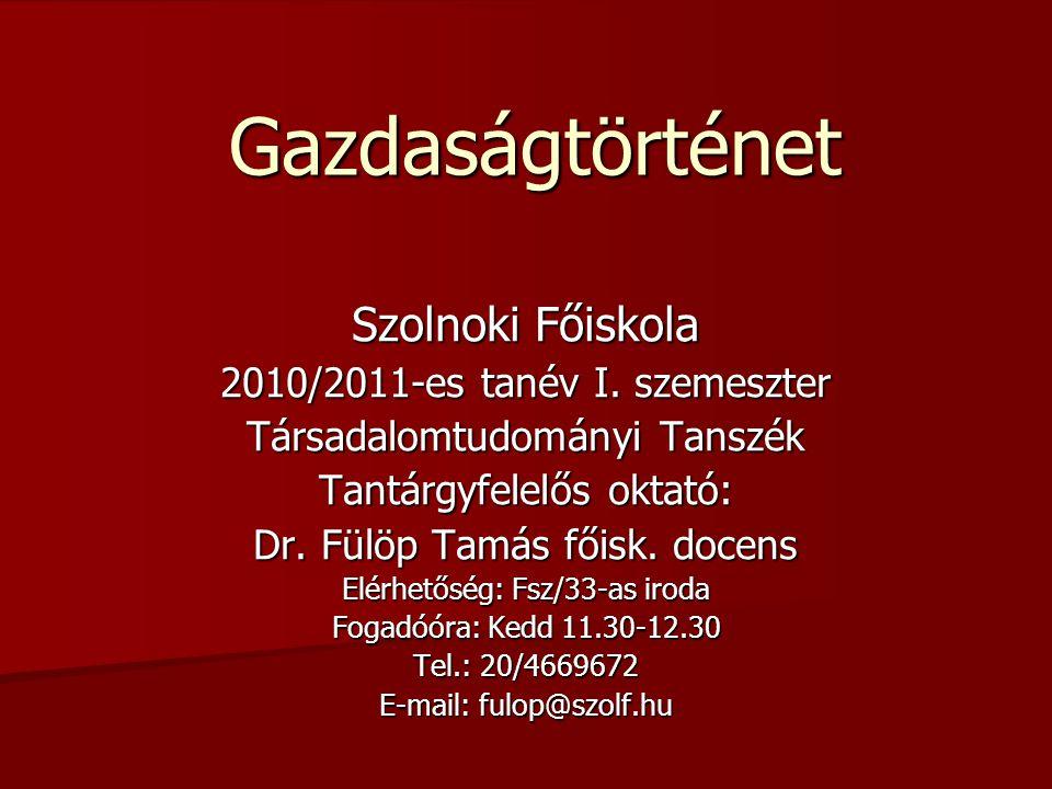 Gazdaságtörténet Szolnoki Főiskola 2010/2011-es tanév I. szemeszter